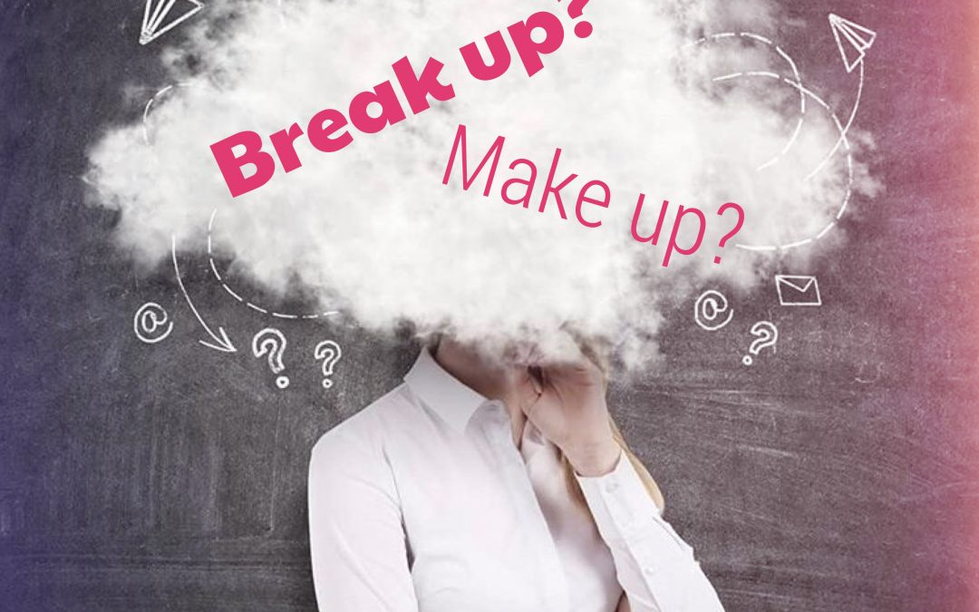 Should We Break up or Make up…that is the question!