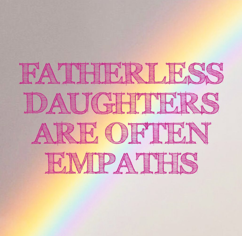 Fatherless Daughters Are Often Empaths | Denna Babul