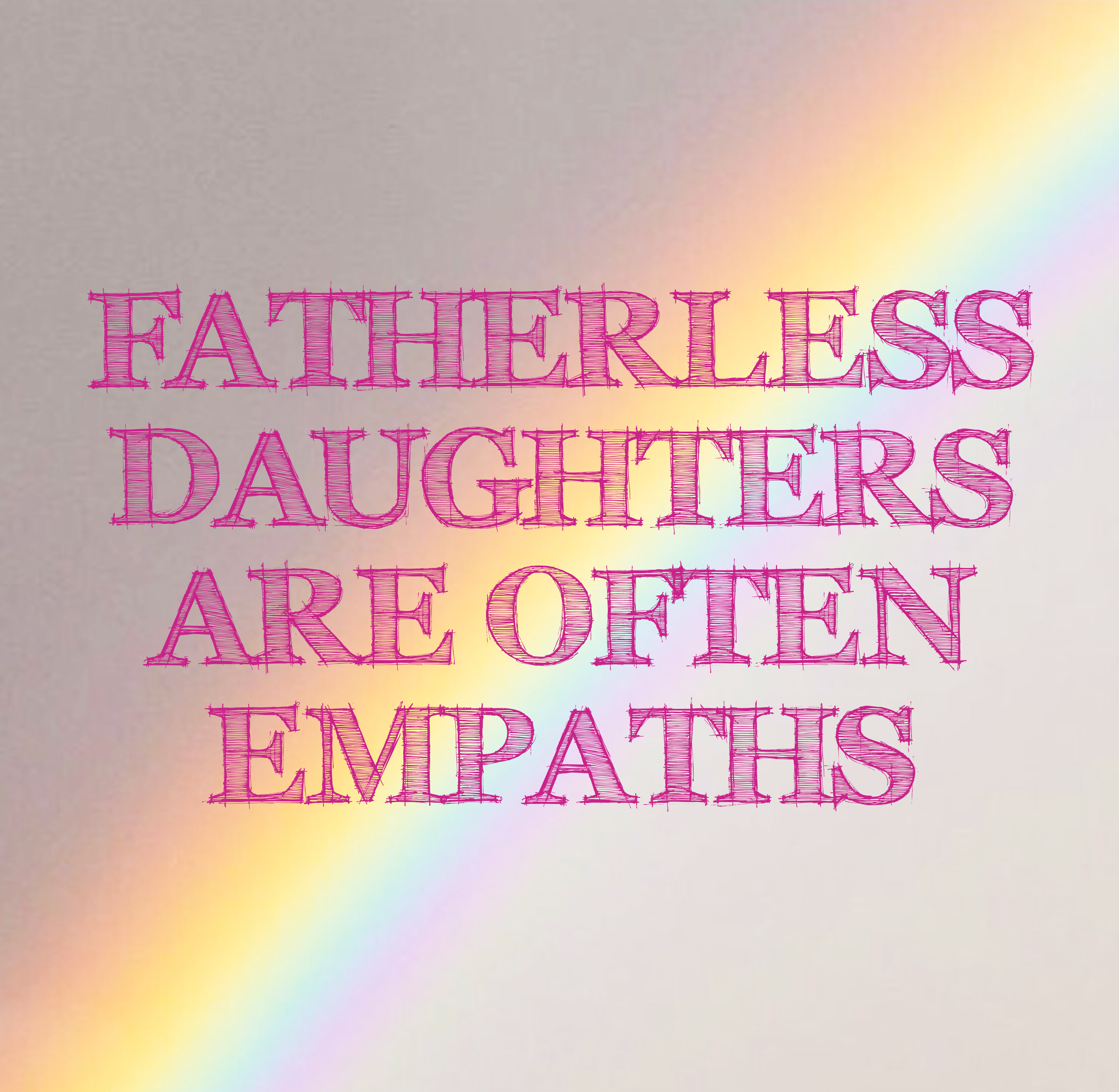 Fatherless Daughters Are Often Empaths